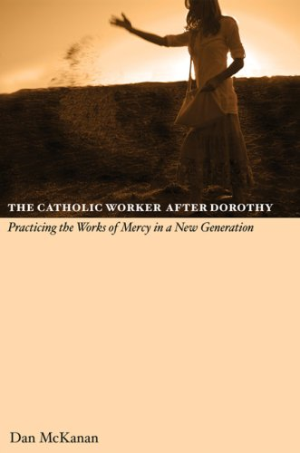 Catholic Worker after Dorothy Practicing the Works of Mercy in a New Generation  2008 edition cover