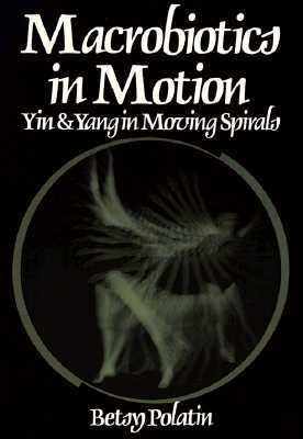 Macrobiotics in Motion : Yin and Yang in Moving Spirals N/A 9780870406874 Front Cover