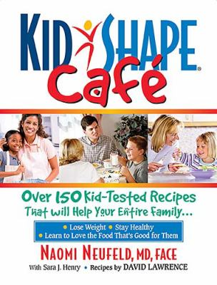 Kidshape Cafe Over 150 Delicious, Kid-Tested Recipes That Will Help Your Entire Family  2005 9781401601874 Front Cover