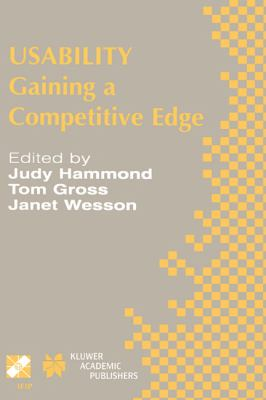 Usability - Gaining a Competitive Edge IFIP 17th World Computer Congress - TC13 Stream on Usability - Gaining a Competitive Edge, August 25-30 2002, Montreal, Quebec, Canada  2002 9781402071874 Front Cover