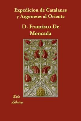 Expedicion de Catalanes y Argoneses Al Oriente N/A 9781406846874 Front Cover
