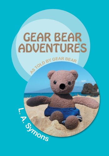Gear Bear Adventures As Told by Gear Bear  2013 9781491701874 Front Cover