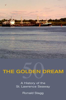 Golden Dream A History of the St. Lawrence Seaway  2009 9781550028874 Front Cover