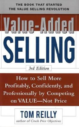 Value-Added Selling How to Sell More Profitably, Confidently, and Professionally by Competing on Value - Not Price 3rd 2010 9780071664875 Front Cover