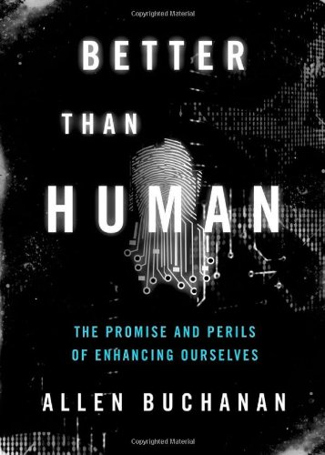 Better Than Human The Promise and Perils of Enhancing Ourselves  2011 edition cover