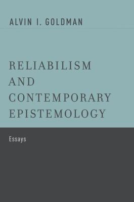 Reliabilism and Contemporary Epistemology Essays  2012 9780199812875 Front Cover