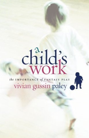 Child's Work The Importance of Fantasy Play  2004 edition cover