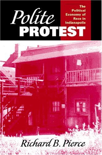 Polite Protest The Political Economy of Race in Indianapolis, 1920-1970  2005 edition cover
