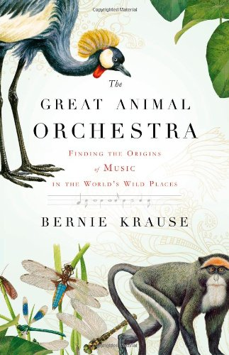 Great Animal Orchestra Finding the Origins of Music in the World's Wild Places  2011 edition cover