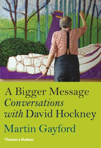 Bigger Message:conversations with David Hockney   2011 9780500238875 Front Cover