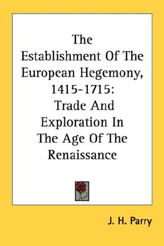 Establishment of the European Hegemony, 1415-1715 : Trade and Exploration in the Age of the Renaissance N/A edition cover