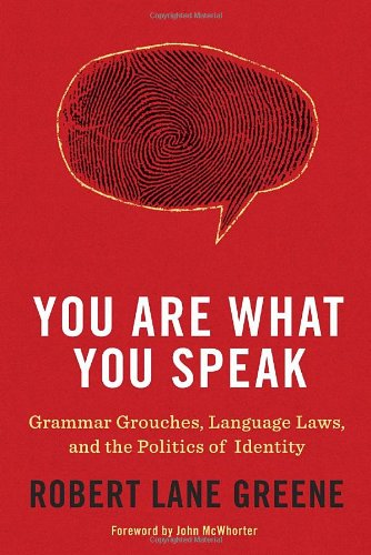You Are What You Speak Grammar Grouches, Language Laws, and the Politics of Identity  2010 edition cover