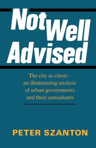 Not Well Advised The City As Clienta? An Illuminating Analysis of Urban Governments and Their Consultants  2001 edition cover
