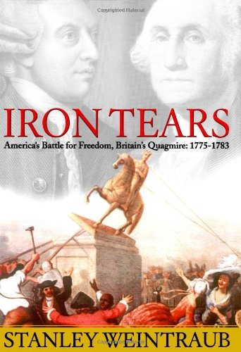 Iron Tears America's Battle for Freedom, Britain's Quagmire: 1775-1783  2005 9780743226875 Front Cover