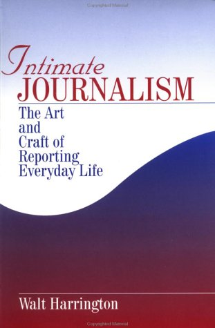 Intimate Journalism The Art and Craft of Reporting Everyday Life  1997 edition cover