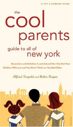 Cool Parent's Guide to All of New York, 4th Edition Excursion and Activities in and around our city that your children will love and you won't think are too bad Either 2nd (Revised) 9780789316875 Front Cover