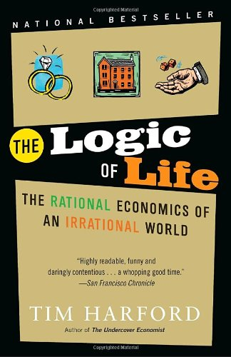 Logic of Life The Rational Economics of an Irrational World N/A edition cover