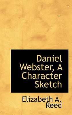 Daniel Webster, a Character Sketch N/A 9781115268875 Front Cover
