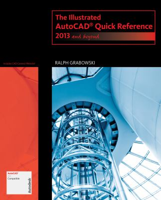 Illustrated AutoCAD Quick Reference 2013 and Beyond  2013 edition cover