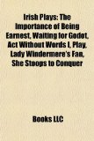 Irish Plays The Importance of Being Earnest, Waiting for Godot, Act Without Words I, Play, Lady Windermere's Fan, She Stoops to Conquer N/A edition cover