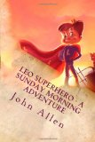 Leo SuperHero - a Sunday Morning Adventure  N/A 9781494240875 Front Cover