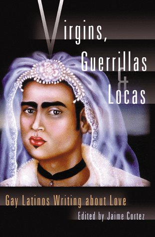 Virgins, Guerrillas and Locas Gay Latinos Writing about Love  1999 edition cover