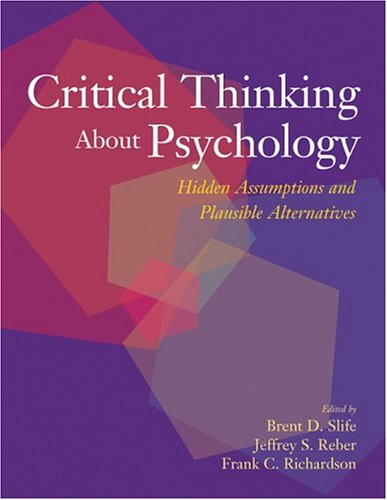 Critical Thinking about Psychology Hidden Assumptions and Plausible Alternatives  2004 9781591471875 Front Cover