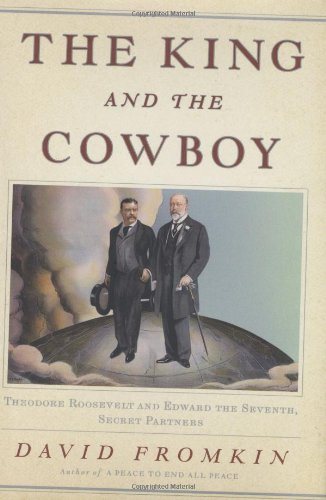 King and the Cowboy Theodore Roosevelt and Edward the Seventh, Secret Partners  2008 edition cover