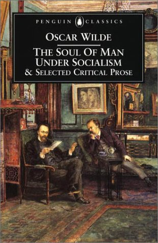 Soul of Man under Socialism and Selected Critical Prose   2001 9780140433876 Front Cover