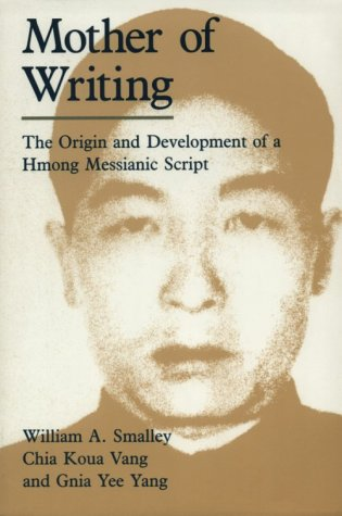 Mother of Writing The Origin and Development of a Hmong Messianic Script  1990 9780226762876 Front Cover