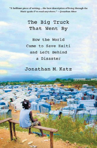 Big Truck That Went By How the World Came to Save Haiti and Left Behind a Disaster  2013 edition cover
