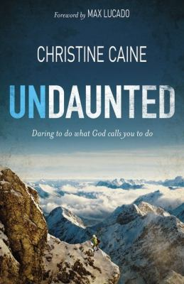 Undaunted Daring to Do What God Calls You to Do  2012 9780310333876 Front Cover