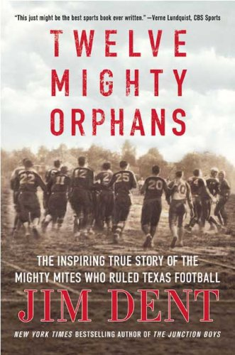 Twelve Mighty Orphans The Inspiring True Story of the Mighty Mites Who Ruled Texas Football N/A edition cover