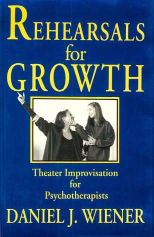 Rehearsals for Growth Theater Improvisation for Psychotherapists  1994 9780393701876 Front Cover