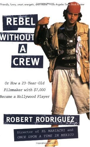 Rebel Without a Crew Or, How a 23-Year-Old Filmmaker with $7,000 Became a Hollywood Player  1995 edition cover