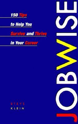 Jobwise 150 Tips to Help You Survive and Thrive in Your Career  1999 9780471643876 Front Cover