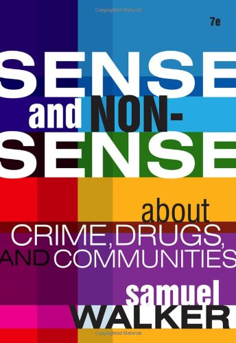 Sense and Nonsense about Crime, Drugs, and Communities A Policy Guide 7th 2011 (Guide (Instructor's)) edition cover