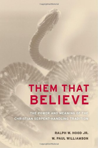 Them That Believe The Power and Meaning of the Christian Serpent-Handling Tradition  2008 9780520255876 Front Cover