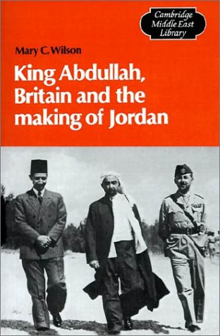 King Abdullah, Britain and the Making of Jordan  N/A 9780521399876 Front Cover