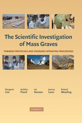 Scientific Investigation of Mass Graves Towards Protocols and Standard Operating Procedures  2008 9780521865876 Front Cover