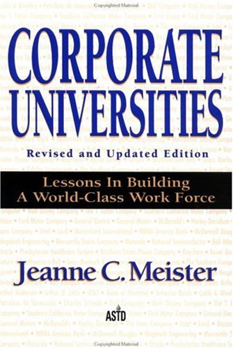 Corporate Universities Lessons in Building a World-Class Work-Force 2nd 1998 (Revised) edition cover