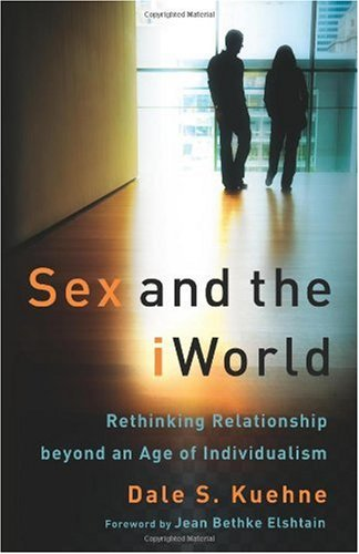 Sex and the iWorld Rethinking Relationship Beyond an Age of Individualism  2009 edition cover