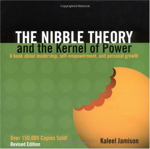 Nibble Theory and the Kernel of Power : A Book about Leadership, Self-Empowerment, and Personal Growth 2nd 2004 (Revised) edition cover