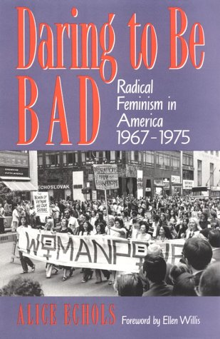 Daring to Be Bad Radical Feminism in America, 1967-1975  1989 9780816617876 Front Cover