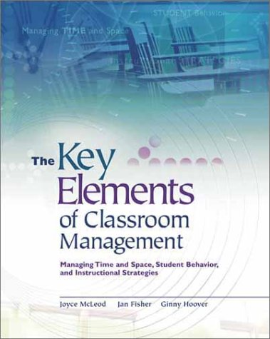 Key Elements of Classroom Management Managing Time and Space, Student Behavior, and Instructional Strategies  2003 edition cover