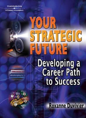 Your Strategic Future Developing a Career Path to Success  2005 9781401889876 Front Cover