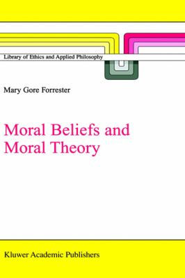Moral Beliefs and Moral Theory   2002 9781402006876 Front Cover