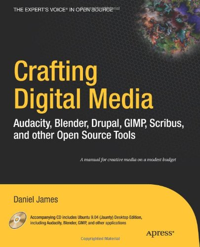 Crafting Digital Media Audacity, Blender, Drupal, GIMP, Scribus, and Other Open Source Tools  2010 9781430218876 Front Cover