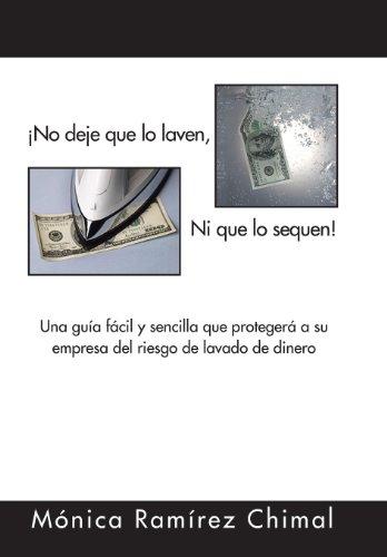 No deje que lo laven, Ni que lo sequen!: Una Gufa Fácil Y Sencilla Que Protegerá a Su Empresa Del Riesgo De Lavado De Dinero  2013 edition cover