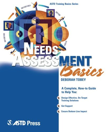 Needs Assessment Basics A Complete, How-To Guide to Help You: Design Effective, On-Target Training Solutions, Get Support, Ensure Bottom-Line Impact  2005 edition cover